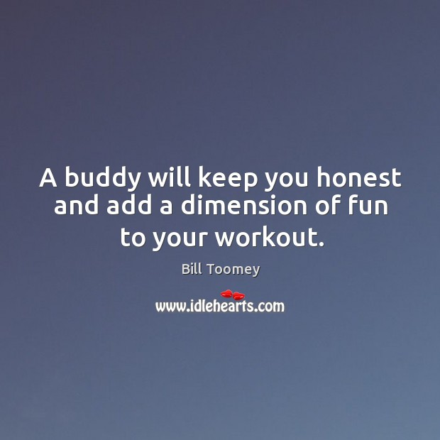 A buddy will keep you honest and add a dimension of fun to your workout. Image
