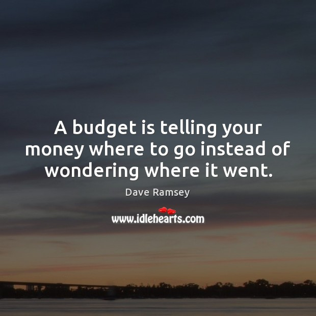 A budget is telling your money where to go instead of wondering where it went. Dave Ramsey Picture Quote