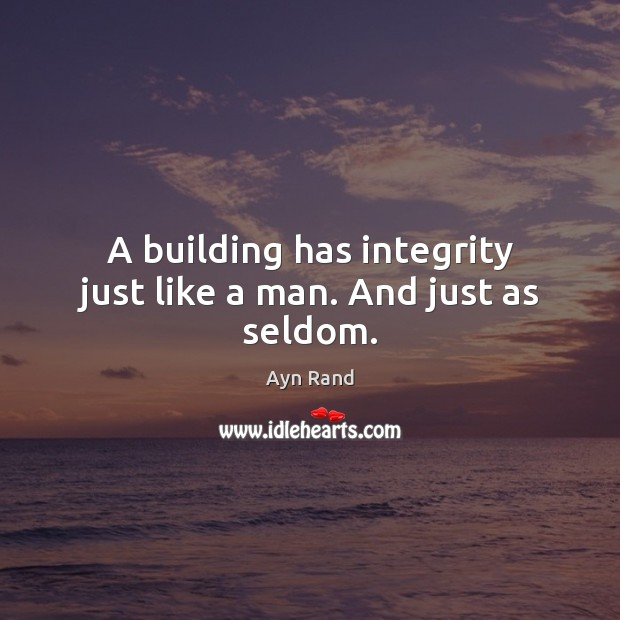 Image, A building has integrity just like a man. And just as seldom.