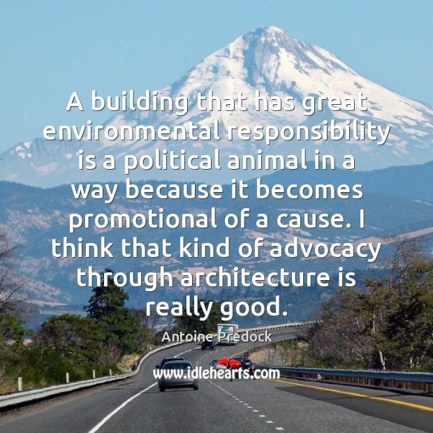 A building that has great environmental responsibility is a political animal in Architecture Quotes Image