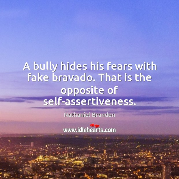 Image, A bully hides his fears with fake bravado. That is the opposite of self-assertiveness.