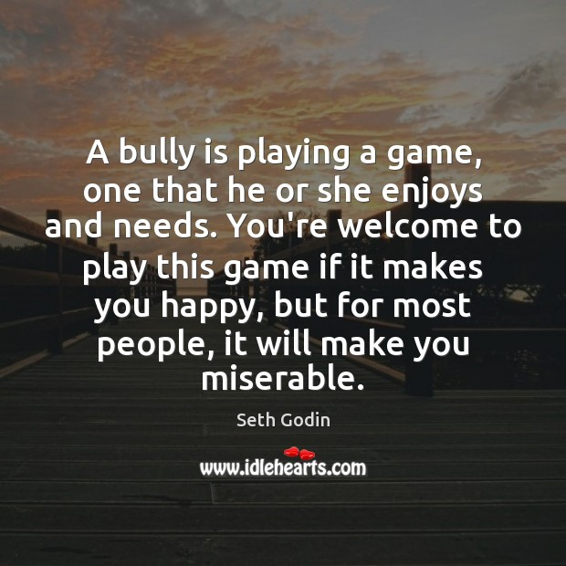 A bully is playing a game, one that he or she enjoys Image