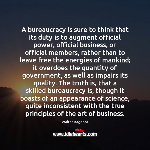 Image, A bureaucracy is sure to think that its duty is to augment