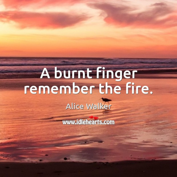 Image, A burnt finger remember the fire.