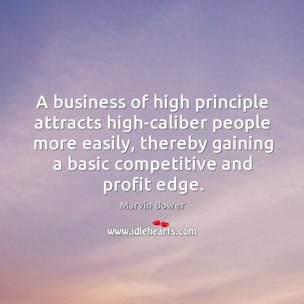 A business of high principle attracts high-caliber people more easily, thereby gaining a basic competitive and profit edge. Image