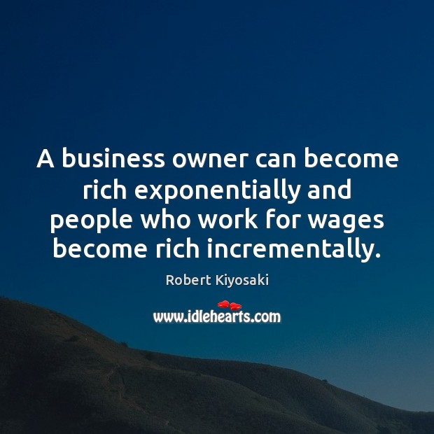 A business owner can become rich exponentially and people who work for Image