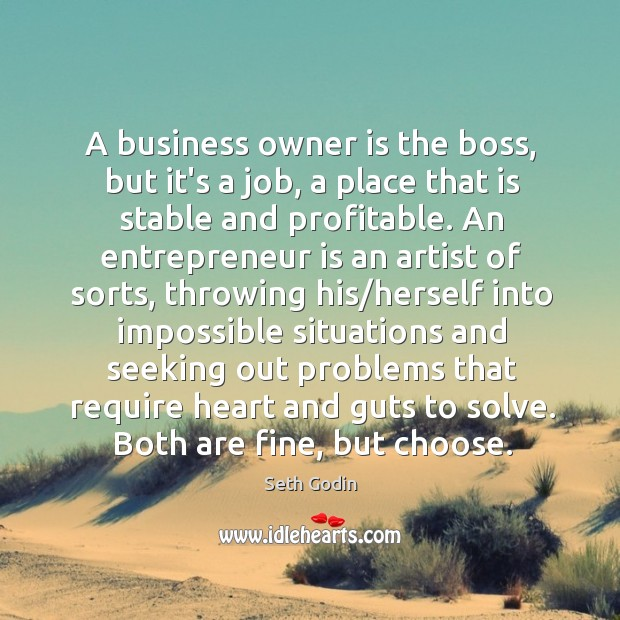 A business owner is the boss, but it's a job, a place Image