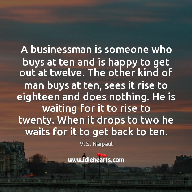 A businessman is someone who buys at ten and is happy to Image