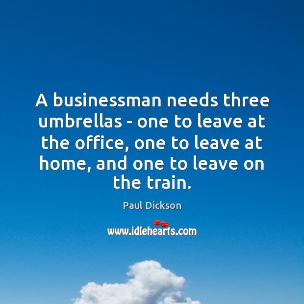 A businessman needs three umbrellas – one to leave at the office, Image