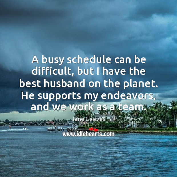 Image, A busy schedule can be difficult, but I have the best husband