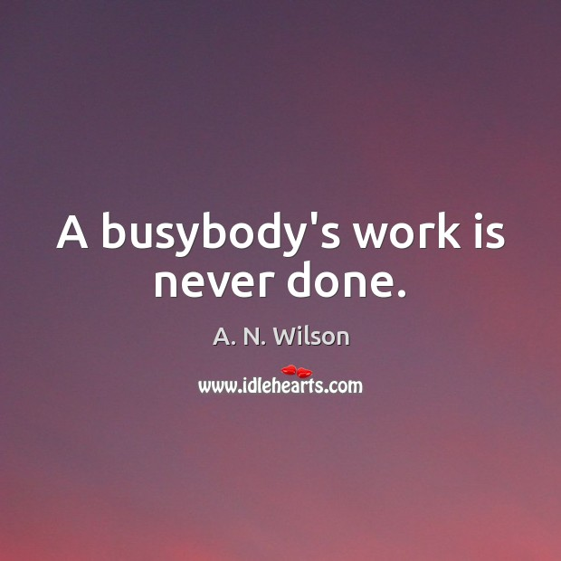Image, A busybody's work is never done.