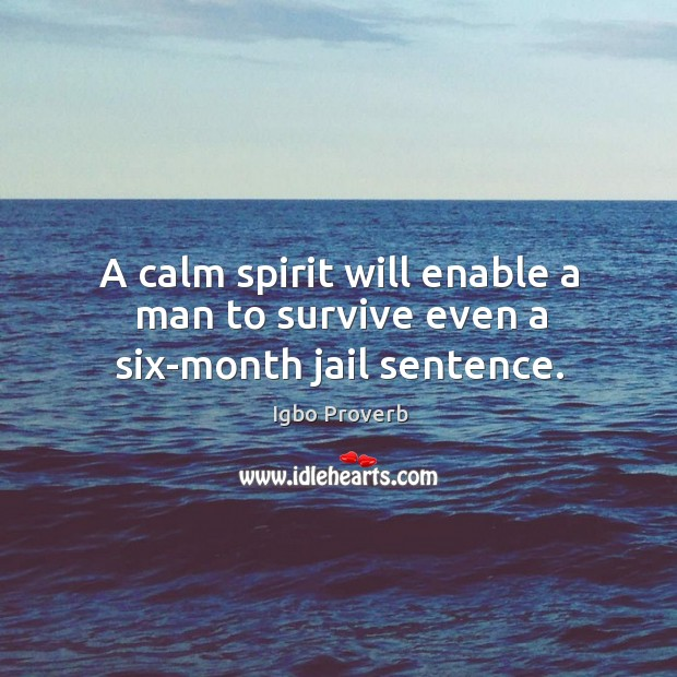 A calm spirit will enable a man to survive even a six-month jail sentence. Igbo Proverbs Image