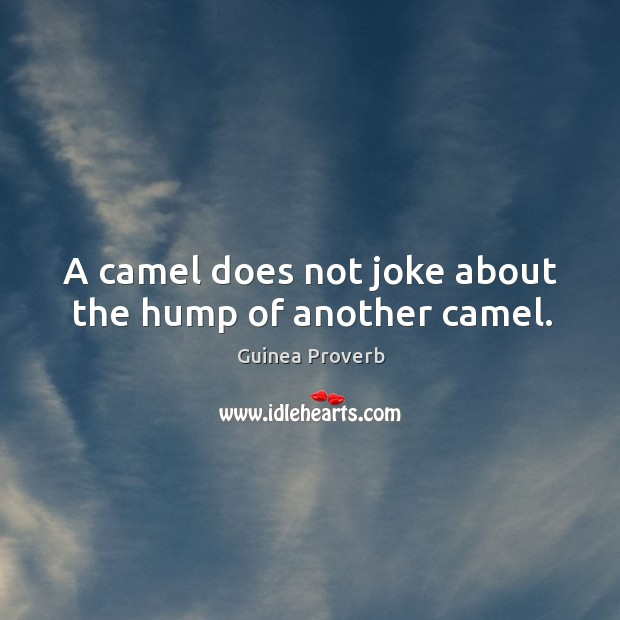 Image, A camel does not joke about the hump of another camel.