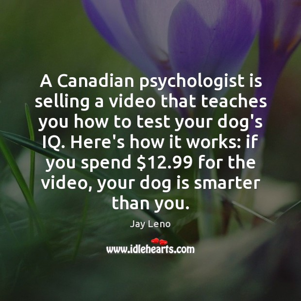 A Canadian psychologist is selling a video that teaches you how to Jay Leno Picture Quote