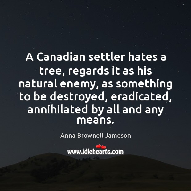 Image, A Canadian settler hates a tree, regards it as his natural enemy,