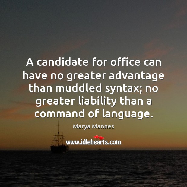 A candidate for office can have no greater advantage than muddled syntax; Marya Mannes Picture Quote