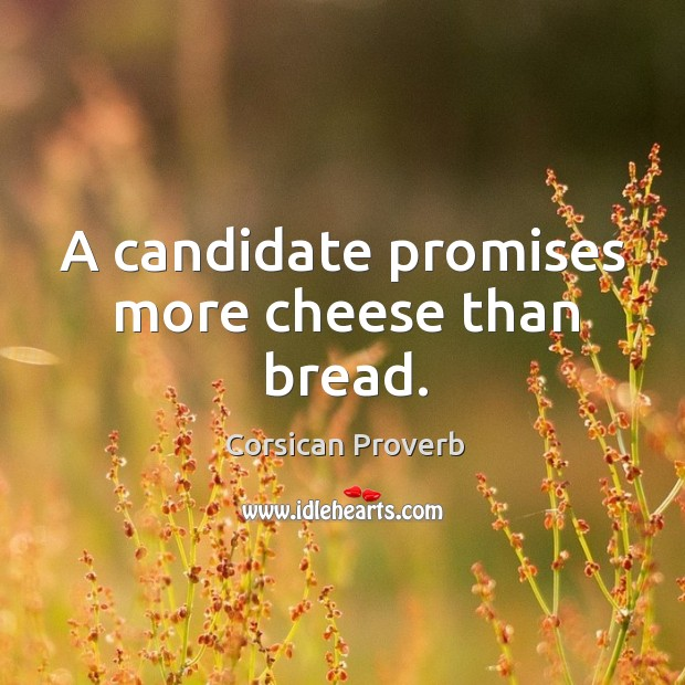 Image, A candidate promises more cheese than bread.
