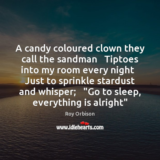 A candy coloured clown they call the sandman   Tiptoes into my room Image