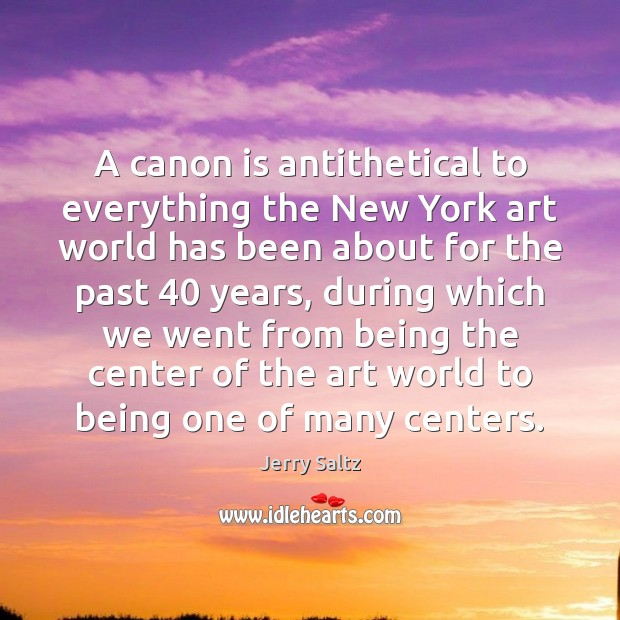 A canon is antithetical to everything the New York art world has Jerry Saltz Picture Quote