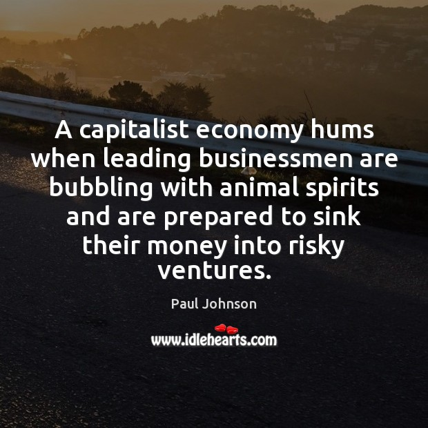 Image, A capitalist economy hums when leading businessmen are bubbling with animal spirits