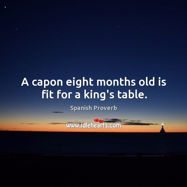 Image, A capon eight months old is fit for a king's table.