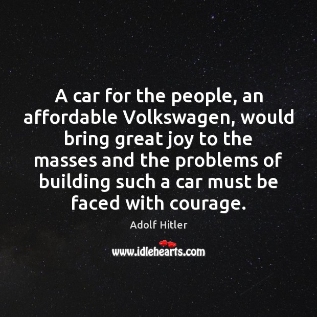 A car for the people, an affordable Volkswagen, would bring great joy Image