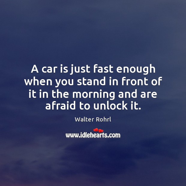 A car is just fast enough when you stand in front of Car Quotes Image