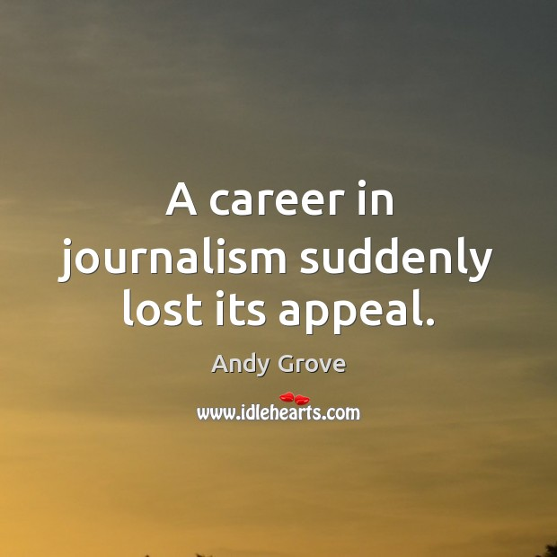 A career in journalism suddenly lost its appeal. Image