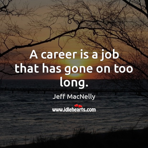Image, A career is a job that has gone on too long.