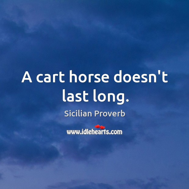 Image, A cart horse doesn't last long.