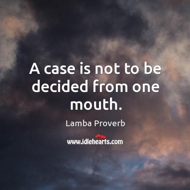 A case is not to be decided from one mouth. Lamba Proverbs Image