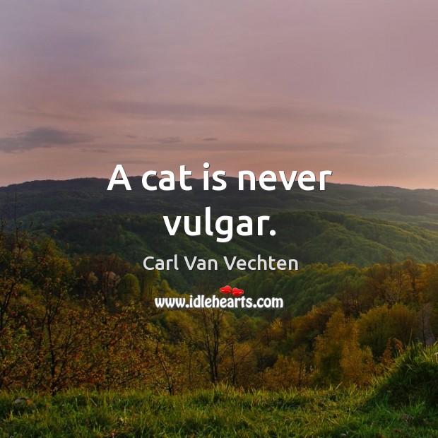 Carl Van Vechten Picture Quote image saying: A cat is never vulgar.