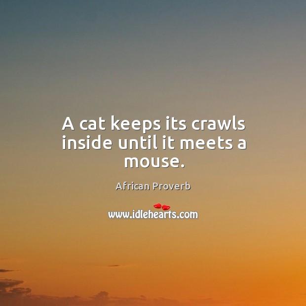 Image, A cat keeps its crawls inside until it meets a mouse.