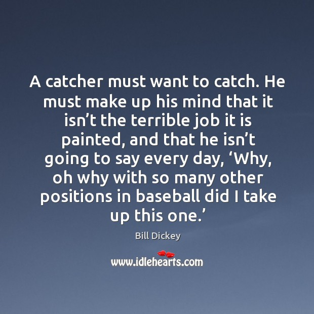 Image, A catcher must want to catch. He must make up his mind that it isn't the terrible