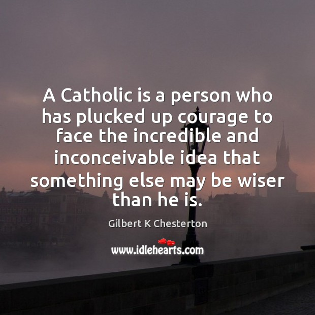 Image, A Catholic is a person who has plucked up courage to face