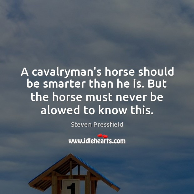 Image, A cavalryman's horse should be smarter than he is. But the horse