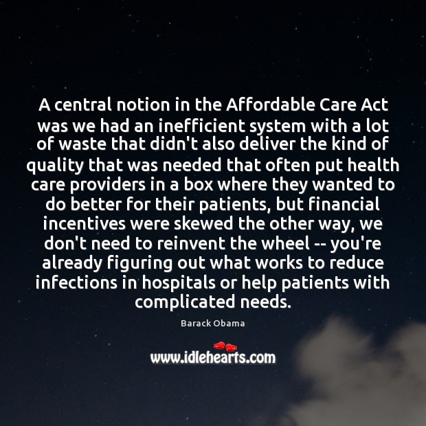 Image, A central notion in the Affordable Care Act was we had an