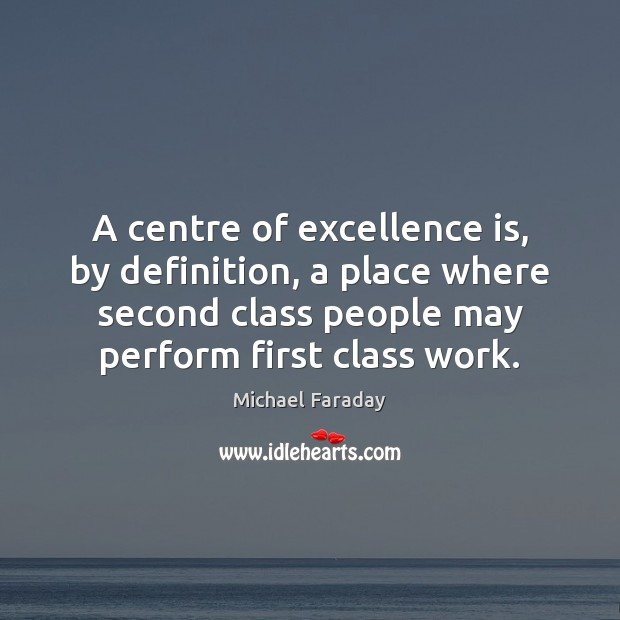 A centre of excellence is, by definition, a place where second class Image