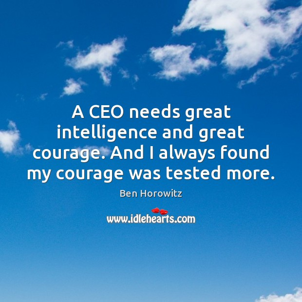 Image, A CEO needs great intelligence and great courage. And I always found