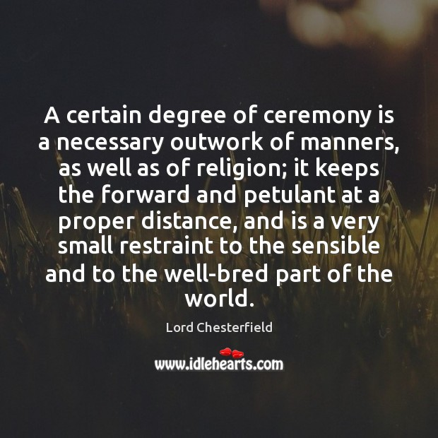 Image, A certain degree of ceremony is a necessary outwork of manners, as