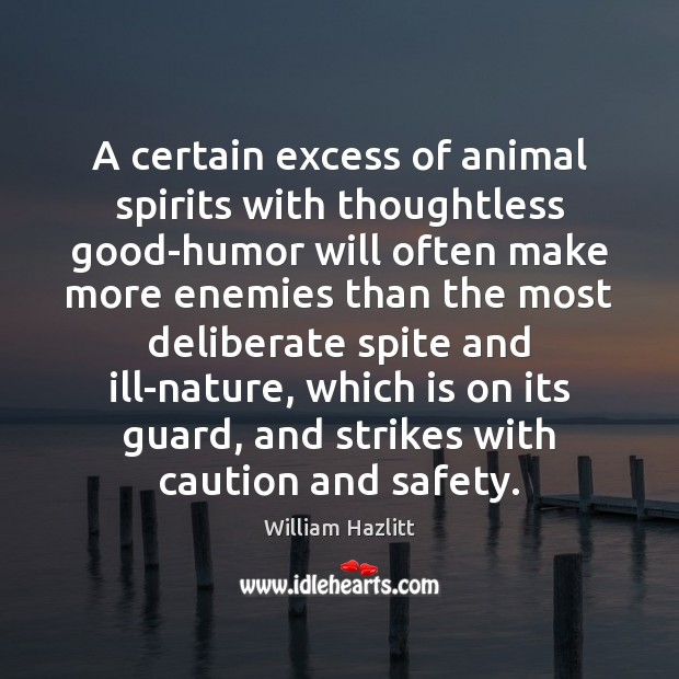Image, A certain excess of animal spirits with thoughtless good-humor will often make