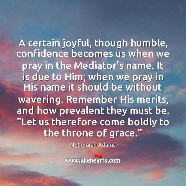 A certain joyful, though humble, confidence becomes us when we pray in Image