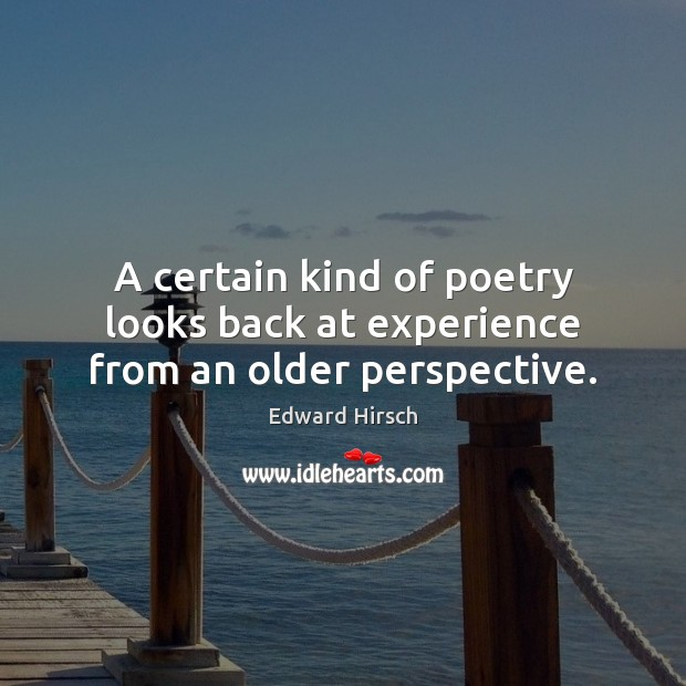 A certain kind of poetry looks back at experience from an older perspective. Image