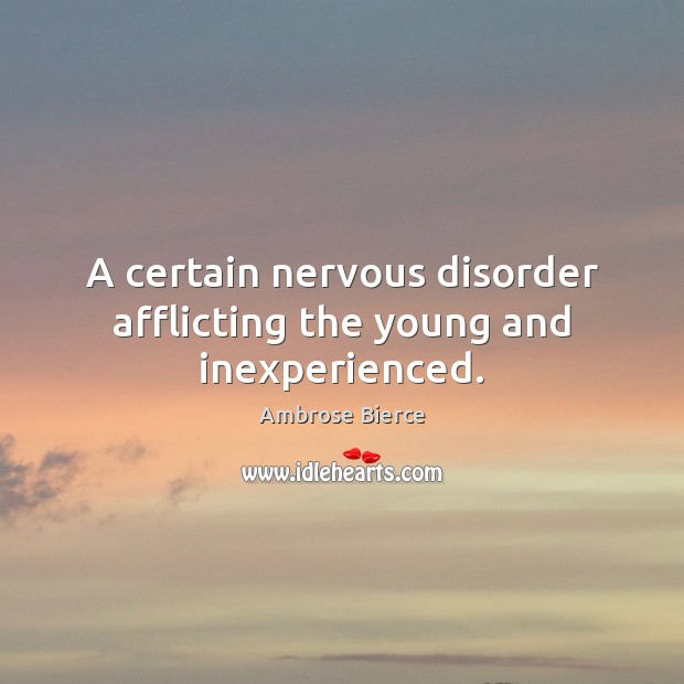 A certain nervous disorder afflicting the young and inexperienced. Image