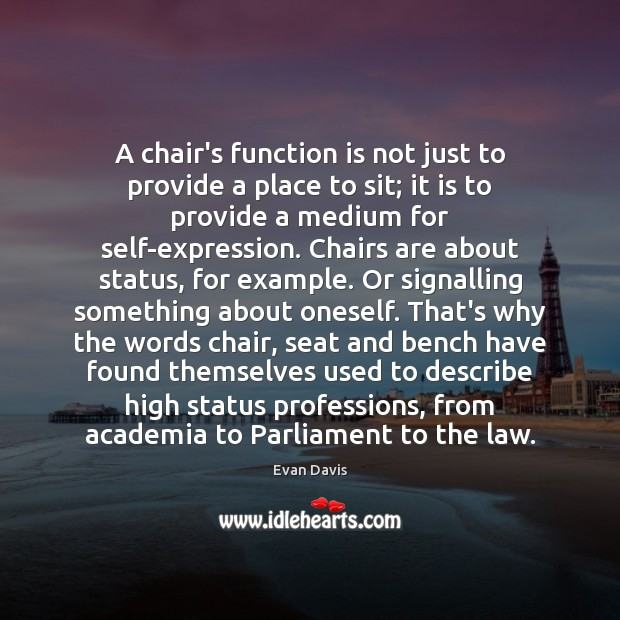 A chair's function is not just to provide a place to sit; Image
