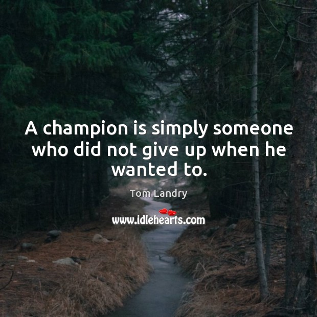 Image, A champion is simply someone who did not give up when he wanted to.