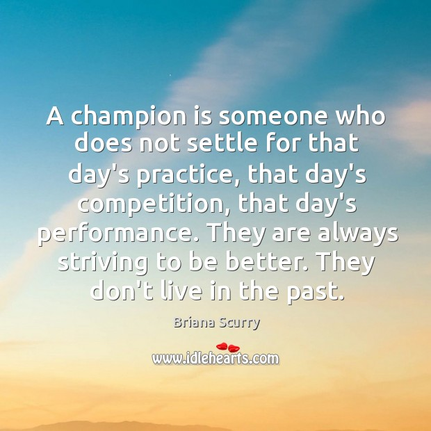 Image, A champion is someone who does not settle for that day's practice,