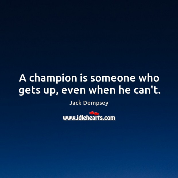 A champion is someone who gets up, even when he can't. Jack Dempsey Picture Quote