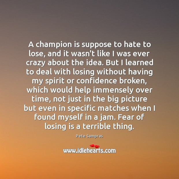 A champion is suppose to hate to lose, and it wasn't like Image