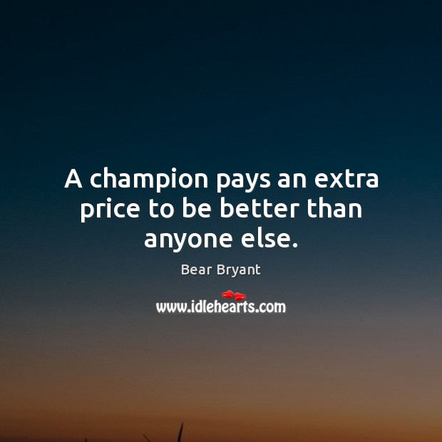 A champion pays an extra price to be better than anyone else. Image